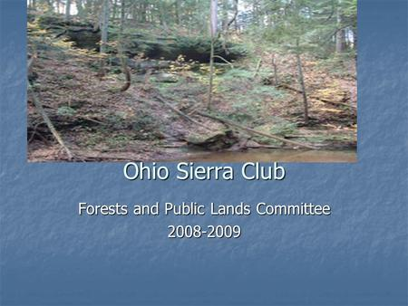 Ohio Sierra Club Forests and Public Lands Committee 2008-2009.