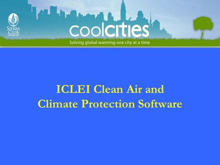 ICLEI Clean Air and Climate Protection Software. History of CACPS Over 450 cities internationally Partners –US EPA, NACAA (formerly STAPPA/ALAPCO), ICLEI,
