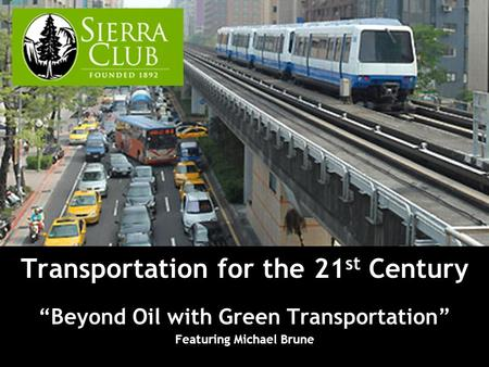 Transportation for the 21 st Century Beyond Oil with Green Transportation Featuring Michael Brune.