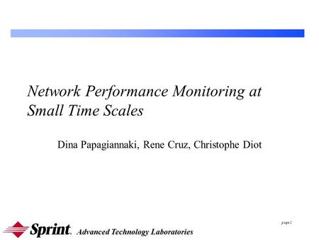Advanced Technology Laboratories page 1 Network Performance Monitoring at Small Time Scales Dina Papagiannaki, Rene Cruz, Christophe Diot.