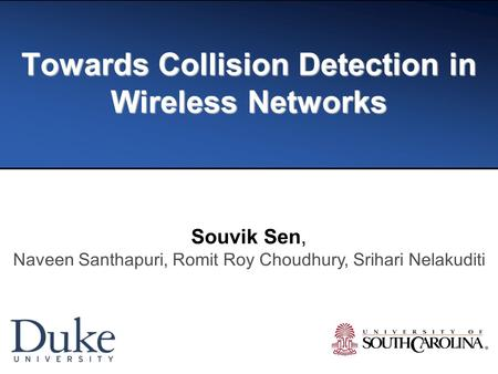 Towards Collision Detection in Wireless Networks Souvik Sen, Naveen Santhapuri, Romit Roy Choudhury, Srihari Nelakuditi.