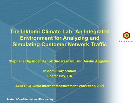 Inktomi Confidential and Proprietary The Inktomi Climate Lab: An Integrated Environment for Analyzing and Simulating Customer Network Traffic Stephane.