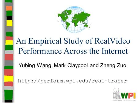 An Empirical Study of RealVideo Performance Across the Internet Yubing Wang, Mark Claypool and Zheng Zuo