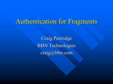 Authentication for Fragments Craig Partridge BBN Technologies
