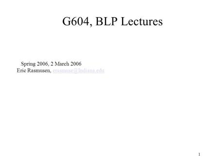 1 G604, BLP Lectures Spring 2006, 2 March 2006 Eric Rasmusen,