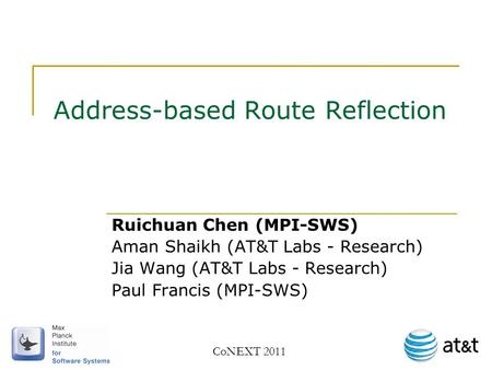 Address-based Route Reflection Ruichuan Chen (MPI-SWS) Aman Shaikh (AT&T Labs - Research) Jia Wang (AT&T Labs - Research) Paul Francis (MPI-SWS) CoNEXT.