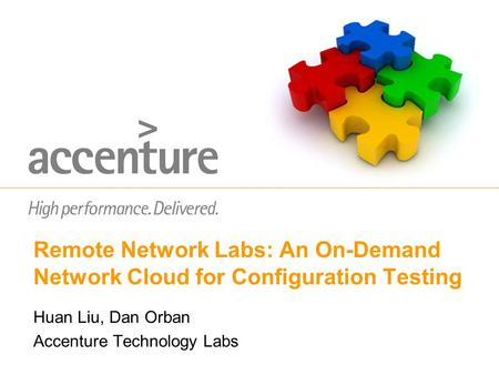 Remote Network Labs: An On-Demand Network Cloud for Configuration Testing Huan Liu, Dan Orban Accenture Technology Labs.