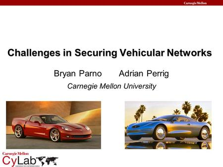 Challenges in Securing Vehicular Networks Bryan Parno Adrian Perrig Carnegie Mellon University.