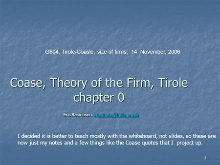 1 Coase, Theory of the Firm, Tirole chapter 0 Eric Rasmusen,  G604, Tirole-Coasle, size of firms, 14 November,