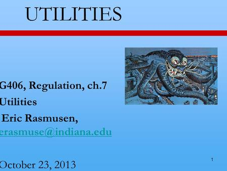 1 UTILITIES G406, Regulation, ch.7 Utilities Eric Rasmusen,  October 23, 2013.
