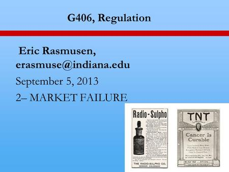 1 G406, Regulation Eric Rasmusen, September 5, 2013 2– MARKET FAILURE.
