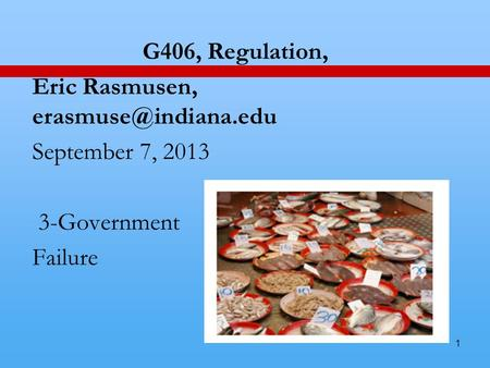 1 G406, Regulation, Eric Rasmusen, September 7, 2013 3-Government Failure.