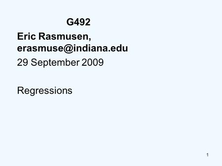 1 G492 Eric Rasmusen, 29 September 2009 Regressions.