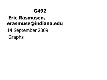 1 G492 Eric Rasmusen, 14 September 2009 Graphs.