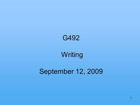 1 G492 Writing September 12, 2009. 2 (1) Even a draft paper should have a title page with your name, the course number, a date, and your email address.