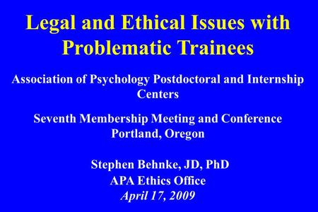 Legal and Ethical Issues with Problematic Trainees Association of Psychology Postdoctoral and Internship Centers Seventh Membership Meeting and Conference.