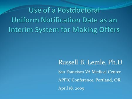 Russell B. Lemle, Ph.D. San Francisco VA Medical Center APPIC Conference, Portland, OR April 18, 2009.