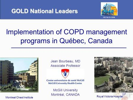 Implementation of COPD management programs in Québec, Canada Jean Bourbeau, MD Associate Professor McGill University Montréal, CANADA Montreal Chest Institute.