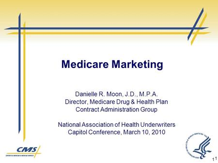 1 1 Medicare Marketing Danielle R. Moon, J.D., M.P.A. Director, Medicare Drug & Health Plan Contract Administration Group National Association of Health.
