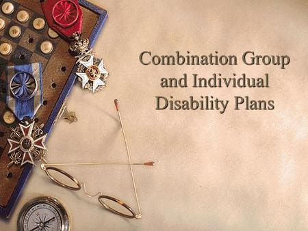 Combination Group and Individual Disability Plans.