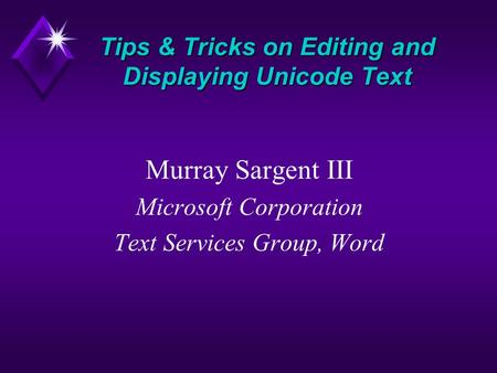 Murray Sargent III Microsoft Corporation Text Services Group, Word Tips & Tricks on Editing and Displaying Unicode Text.