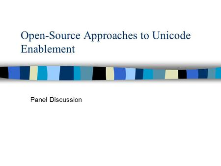 Open-Source Approaches to Unicode Enablement Panel Discussion.