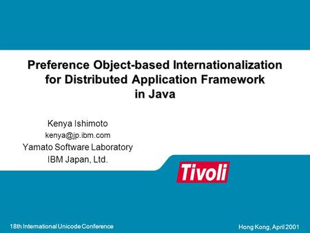 18th International Unicode Conference Hong Kong, April 2001 Preference Object-based Internationalization for Distributed Application Framework in Java.