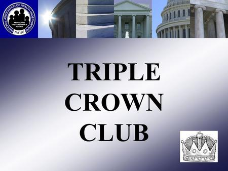TRIPLE CROWN CLUB. Ruby Level – 5 Years Michael Embry – Detroit MI AHU Sandra Johnson – San Antonio TX AHU Scott Delisi – Lincoln NE AHU Julie Ann Posch.