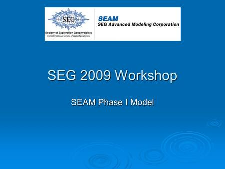 SEG 2009 Workshop SEAM Phase I Model. Outline Model Overview - Structural Macro view Model scale and domain The Salt Major Sedimentary Surfaces Special.
