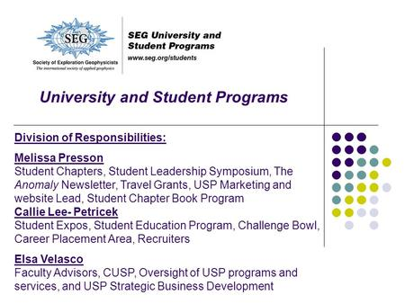 University and Student Programs Division of Responsibilities: Melissa Presson Student Chapters, Student Leadership Symposium, The Anomaly Newsletter, Travel.