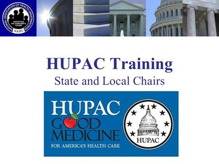 HUPAC Training State and Local Chairs 2009. What is HUPAC? The Health Underwriters Political Action Committee (HUPAC) is NAHUs nonpartisan political action.