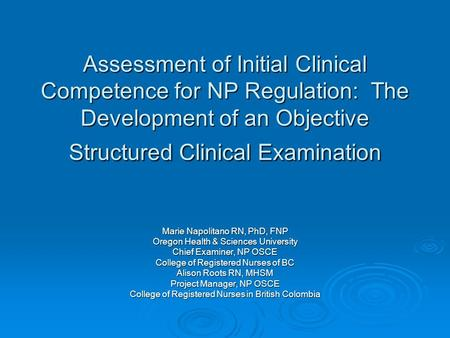 Assessment of Initial Clinical Competence for NP Regulation: The Development of an Objective Structured Clinical Examination Marie Napolitano RN, PhD,