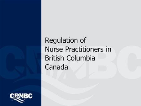 Regulation of Nurse Practitioners in British Columbia Canada.