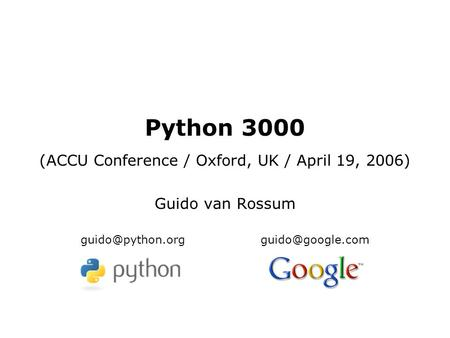 Python 3000 (ACCU Conference / Oxford, UK / April 19, 2006) Guido van Rossum