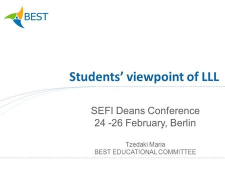 Students viewpoint of LLL SEFI Deans Conference 24 -26 February, Berlin Tzedaki Maria BEST EDUCATIONAL COMMITTEE.