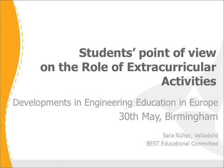 Students point of view on the Role of Extracurricular Activities Developments in Engineering Education in Europe 30th May, Birmingham Sara Núñez, Valladolid.
