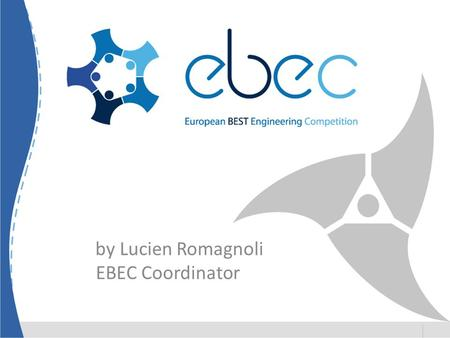 By Lucien Romagnoli EBEC Coordinator. Agenda Engineering Competitions in BEST EBEC – The project Promotion and Media Center Questions Cooperation Questions.