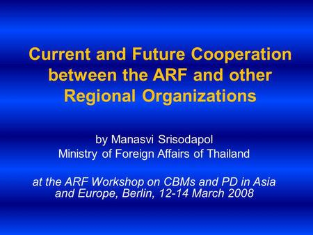 Current and Future Cooperation between the ARF and other Regional Organizations by Manasvi Srisodapol Ministry of Foreign Affairs of Thailand at the ARF.