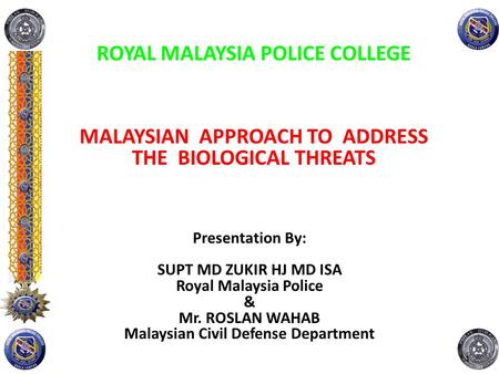 ROYAL MALAYSIA POLICE COLLEGE Presentation By: SUPT MD ZUKIR HJ MD ISA Royal Malaysia Police & Mr. ROSLAN WAHAB Malaysian Civil Defense Department 1 MALAYSIAN.