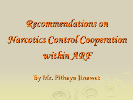 Recommendations on Narcotics Control Cooperation within ARF By Mr. Pithaya Jinawat.