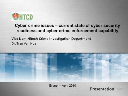 Cyber crime issues – current state of cyber security readiness and cyber crime enforcement capability Viet Nam Hitech Crime Investigation Department Dr.
