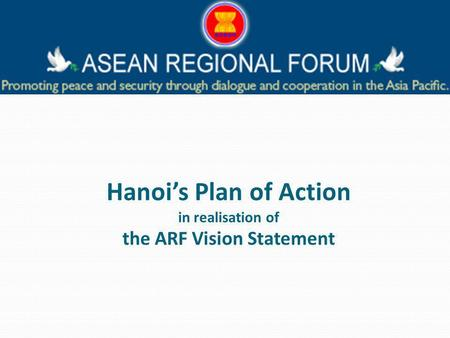 Hanois Plan of Action in realisation of the ARF Vision Statement.