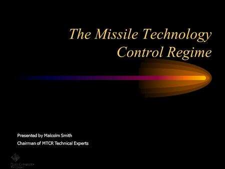 The Missile Technology Control Regime Presented by Malcolm Smith Chairman of MTCR Technical Experts.