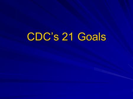 CDCs 21 Goals. CDC Strategic Imperatives 1. Health impact focus: Align CDCs people, strategies, goals, investments & performance to maximize our impact.