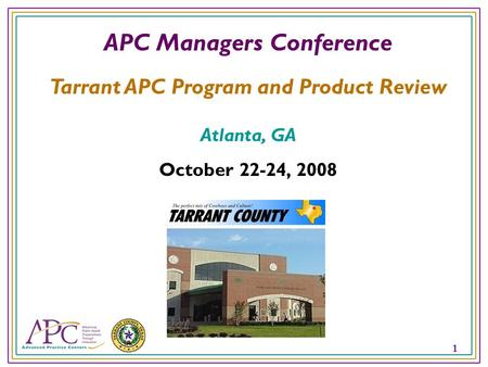 1 APC Managers Conference Tarrant APC Program and Product Review Atlanta, GA October 22-24, 2008.