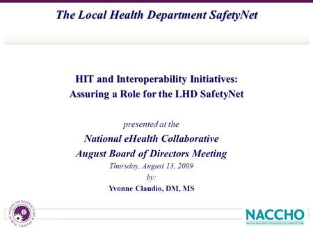 The Local Health Department SafetyNet HIT and Interoperability Initiatives: Assuring a Role for the LHD SafetyNet presented at the National eHealth Collaborative.