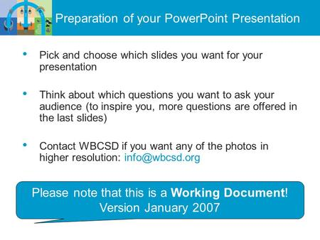 Pick and choose which slides you want for your presentation Think about which questions you want to ask your audience (to inspire you, more questions are.
