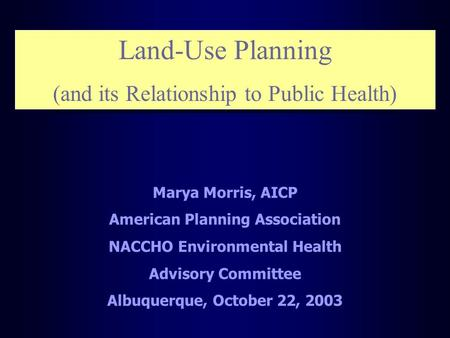 Land-Use Planning (and its Relationship to Public Health) Land-Use Planning (and its Relationship to Public Health) Marya Morris, AICP American Planning.