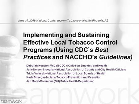 June 10, 2009-National Conference on Tobacco or Health: Phoenix, AZ Deborah Houston McCall-CDCs Office on Smoking and Health Julie Nelson Ingoglia-National.