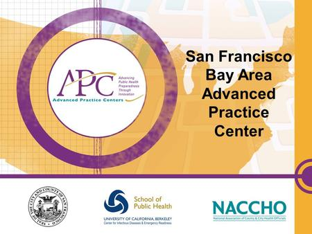 San Francisco Bay Area Advanced Practice Center. Who are we? San Francisco Bay Area Advanced Practice Center San Francisco Department of Public Health.